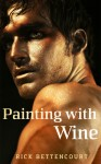 Painting with Wine - Rick Bettencourt