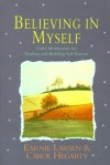 Believing In Myself: Daily Meditations for Healing and Building Self-Esteem - Earnie Larsen, Carol Hegarty