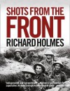 Shots from the Front: The British Soldier 1914-18 - Richard Holmes