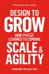 Design to Grow: How Coca-Cola Learned to Combine Scale and Agility (and How You Can Too) - David Butler, Linda Tischler