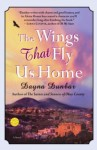 The Wings That Fly Us Home: A Novel - Dayna Dunbar