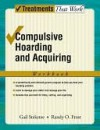 Compulsive Hoarding and Acquiring: Therapist Guide - Gail Steketee, Randy Frost