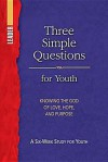 Three Simple Questions Youth Leader's Guide: A Six-Week Study for Youth - Rueben P. Job