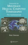 Protocols for Multislice Helical Computed Tomography: The Fundamentals - Peter Dawson