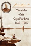 Chronicles of the Cape Fear River: 1660 - 1916 - James Sprunt