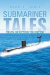 Submariner Tales: Truth or Fiction You Decide - Dean S Lewis
