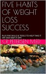 FIVE HABITS OF WEIGHT LOSS SUCCESS: PLUS FIVE SKILLS & TOOLS TO HELP TAKE IT OFF AND KEEP IT OFF! (THE HEALTHY PRODUCTIVE LIFE Book 1) - CR Petersen M.Ed, Jasmine Petersen, TS Petersen, DS Gleason