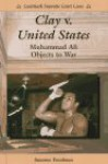 Clay V. United States: Muhammad Ali Objects To War - Suzanne Freedman