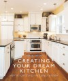 Creating Your Dream Kitchen: How to Plan & Style the Perfect Kitchen - Susan Breen