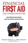 Financial First Aid for Canadian Investors: Stop the Bleeding, Start the Healing and Get Your Portfolio on the Road to Recovery - Michael Graham, Cindy David