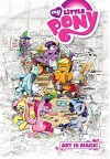 My Little Pony: Art Is Magic! - Various, Tony Fleecs, Jay Fosgitt, Sara Richard, Andy Price, Brenda Hickey, Agnes Garbowska