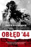 Obłęd '44 czyli jak Polacy zrobili prezent Stalinowi, wywołując Powstanie Warszawskie - Piotr Zychowicz