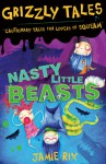 Grizzly Tales 1: Nasty Little Beasts: Cautionary tales for lovers of squeam! - Jamie Rix
