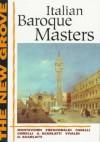 The New Grove Italian Baroque Masters: Monteverdi, Frescobaldi, Cavalli, Corelli, A. Scarlatti, Vivaldi, D. Scarlatti - Denis Arnold, Tom Walker, Stanley Sadie