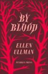 By Blood. Ellen Ullman - Ellen Ullman