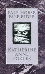 Pale Horse, Pale Rider: Three Short Novels - Katherine Anne Porter