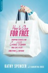 How to Shop for Free: Shopping Secrets for Smart Women Who Love to Get Something for Nothing - Kathy Spencer, Samantha Rose