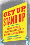 Get Up, Stand Up: Uniting Populists, Energizing the Defeated, and Battling the Corporate Elite - Bruce E. Levine