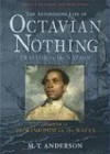 The Astonishing Life of Octavian Nothing, Traitor to the Nation, Vol II: The Kingdom on the Waves - M.T. Anderson