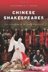 Chinese Shakespeares: Two Centuries of Cultural Exchange - Alexander C.Y. Huang