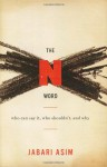 The N Word: Who Can Say It, Who Shouldn't, and Why - Jabari Asim