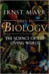 This Is Biology: The Science of the Living World - Ernst Mayr
