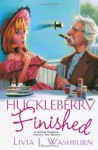 Huckleberry Finished - Livia J. Washburn