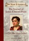 The Journal Of James Edmond Pease, A Civil War Union Soldier - Jim Murphy