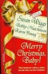 Merry Christmas, Baby! - Susan Wiggs, Bobby Hutchinson, Karen Young