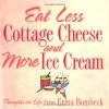 Eat Less Cottage Cheese and More Ice Cream: Thoughts on Life from Erma Bombeck - Erma Bombeck