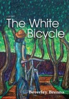 The White Bicycle - Beverley Brenna