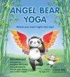 Angel Bear Yoga: Where Your Heart Lights the Way - Christi Eley, Aries Cheung