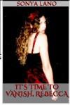 It's Time to Vanish, Rebecca - Sonya Lano