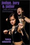 Judge, Jury & Jailor: Tales of Female Domination - Lance Edwards