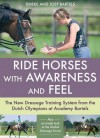 Ride Horses with Awareness and Feel: The New Dressage Training System from the Dutch Olympians at Academy Bartels - Tineke Bartels, Joep Bartels