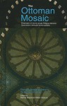 The Ottoman Mosaic: Exploring Models for Peace by Re-Exploring the Past - Kemal H. Karpat, Yetkin Yildirim