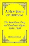 A New Birth of Freedom: The Republican Party and the Freedmen's Rights - Herman Belz