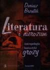 Literatura i nierozum. Antropologia fantastyki grozy - Dariusz Brzostek