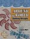 Around the World Quilting Designs - Joyce Mori