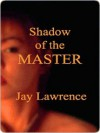 Shadow of the Master and Other Tales of Women Trapped in the Bonds of Passion - Jay Lawrence