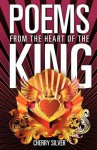 Poems from the Heart of the King - Cherry Silver