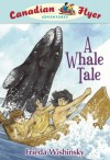 A Whale Tale (Canadian Flyer Adventures) - Frieda Wishinsky, Dean Griffiths