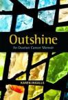 Outshine: An Ovarian Cancer Memoir - Karen Ingalls