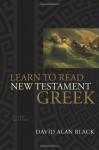 Learn to Read New Testament Greek - David Alan Black