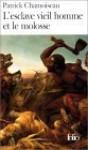 L'esclave Vieil Homme Et Le Molosse: Roman - Patrick Chamoiseau