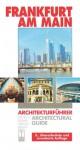 Architekturführer Frankfurt am Main. An Architectural Guide. - Wolf-Christian Setzepfandt, Various, Thorsten Tiedeke, Helga Neubauer, Wolfgang Vorbeck