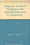 Religious Trends in Singapore with Special Reference to Christianity. - B E K Sng
