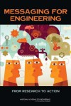 Messaging for Engineering: From Research to Action - Committee on Implementing Engineering Messages, National Academy of Engineering