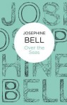 Over The Seas - Josephine Bell
