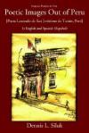 Poetic Images Out of Peru: [Poeta Laureado de San Jeronimo de Tunan, Peru] - Dennis L. Siluk